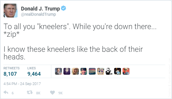 "To all you ""kneelers"". While you're down there... *zip*  I know these kneelers like the back of their heads."