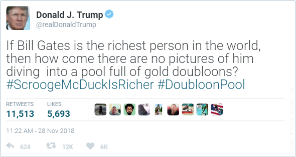 If Bill Gates is the richest person in the world, then how come there are no pictures of him diving  into a pool full of gold doubloons? #ScroogeMcDuckIsRicher #DoubloonPool
